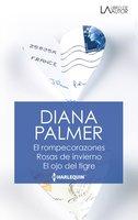 El rompe corazones - Rosas de invierno - El ojo del tigre - Diana Palmer