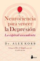Neurociencia para vencer la depresión - Alex Korb