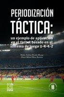 Periodización táctica: un ejemplo de aplicación en el fútbol basado en el sistema de juego 1-4-4-2 - Oscar Milton Rivas Borbón, Rober Andrey Picado Monge
