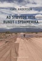 Ad støvede veje rundt i Sydamerika - John Andersen