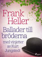 Ballader till bröderna: med vinjetter av Kurt Jungstedt - Frank Heller
