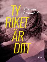 Ty riket är ditt - Therese Granwald