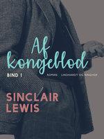 Af kongeblod - Bind 1 - Sinclair Lewis