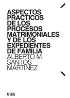 Aspectos prácticos de los procesos matrimoniales y de los expedientes de familia - Alberto M. Santos Martínez