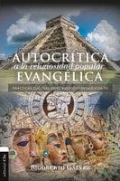 Autocrítica a la religiosidad popular evangélica - Rigoberto Gávez