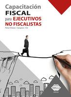 Capacitación fiscal para ejecutivos no fiscalistas 2019 - José Pérez Chávez, Raymundo Fol Olguín