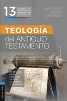 CFTE 13- Teología del Antiguo Testamento - Juan María Tellería Larrañaga