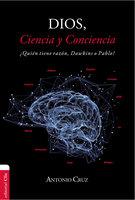 Dios, ciencia y conciencia - Antonio Cruz
