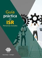 Guía práctica de ISR. Personas morales 2019 - José Pérez Chávez, Raymundo Fol Olguín