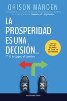La prosperidad es una decisión - Orison S. Marden