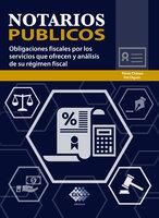 Notarios públicos. Obligaciones fiscales por los servicios que ofrecen y análisis de su régimen fiscal 2019 - José Pérez Chávez, Raymundo Fol Olguín