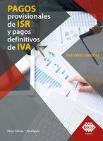 Pagos provisionales de ISR y pagos definitivos de IVA. Personas morales 2019 - José Pérez Chávez,Raymundo Fol Olguín