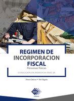 Régimen de Incorporación Fiscal. Personas físicas 2019 - José Pérez Chávez, Raymundo Fol Olguín