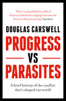 Progress Vs Parasites: A Brief History of the Conflict that's Shaped our World - Douglas Carswell
