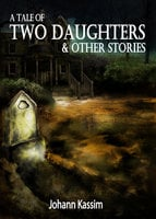 A Tale of Two Daughters & Other Stories - Johann Kassim