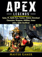 Apex Legends: Game, PC, Battle Pass, Tracker, Aimbot, Download, Characters, Weapons, Abilities, Armor, Jokes, Guide Unofficial - Master Gamer