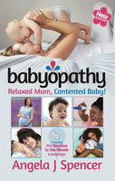 Babyopathy: Relaxed Mum, Contented Baby! - Angela J. Spencer