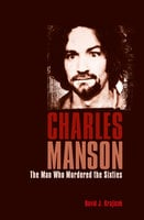 Charles Manson: The Man Who Murdered the Sixties - David J. Krajicek