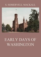 Early Days Of Washington - S. Somervell Mackall