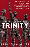 Growing Up With the Trinity - Brendon Mcguire