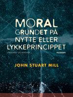 Moral grundet på nytte- eller lykkeprincippet - John Stuart Mill