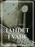 Landet i våde, Bind 2 - Sigurd Elkjær