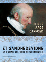 Et sandhedsvidne – En roman om Jakob Peter Mynster - Niels Aage Barfoed