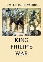 King Philip's War - George William Ellis, John Emery Morris