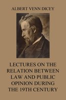 Lectures on the Relation between Law and Public Opinion during the 19th Century - Albert Venn Dicey
