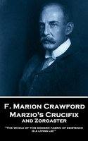 Marzio's Crucifix and Zoroaster - F. Marion Crawford
