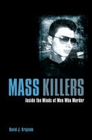 Mass Killers: Inside the Minds of Men Who Murder - David J. Krajicek