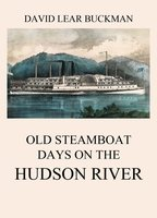 Old Steamboat Days On The Hudson River - David Lear Buckman