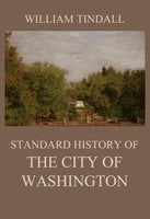 Standard History of The City of Washington - William Tindall