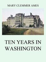 Ten Years In Washington - Mary Clemmer Ames