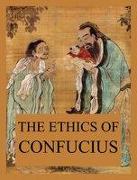 The Ethics of Confucius - Confucius