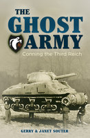 The Ghost Army: Conning the Third Reich - Gerry Souter, Janet Souter