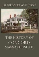 The History of Concord, Massachusetts - Alfred Sereno Hudson