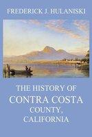 The History of Contra Costa County, California - Frederick J. Hulaniski