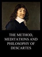 The Method, Meditations and Philosophy of Descartes - René Descartes