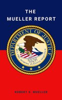The Mueller Report: Final Special Counsel Report of President Donald Trump and Russia Collusion - Robert Mueller, Special Counsel's Office U.S. Department of Justice