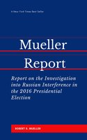 The Mueller Report: Report on the Investigation into Russian Interference in the 2016 Presidential Election - Robert S. Mueller