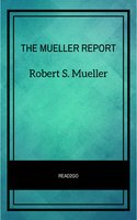 The Mueller Report: The Full Report on Donald Trump, Collusion, and Russian Interference in the 2016 U.S. Presidential Election - Robert S. Mueller
