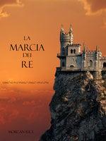 La Marcia Dei Re (Libro #2 In L'Anello Dello Stregone) - Morgan Rice