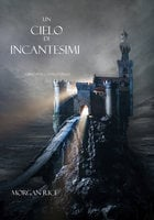 Un Cielo Di Incantesimi (Libro #9 in L'Anello dello Stregone) - Morgan Rice