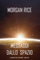 Messaggi dallo Spazio (Le Cronache dell'invasione— Libro Uno): Un thriller fantascientifico - Morgan Rice
