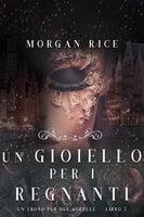 Un Gioiello per I Regnanti (Un Trono per due Sorelle—Libro Cinque) - Morgan Rice