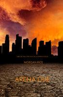Arena Due (Libro #2 Della Trilogia Della Sopravvivenza) - Morgan Rice