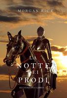 La Notte dei Prodi (Re e Stregoni—Libro 6) - Morgan Rice