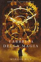 La Fabbrica della Magia (Oliver Blue e la Scuola degli Indovini—Libro Uno) - Morgan Rice