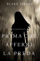 Prima Che Afferri La Preda (Un Mistero di Mackenzie White — Libro 9) - Blake Pierce